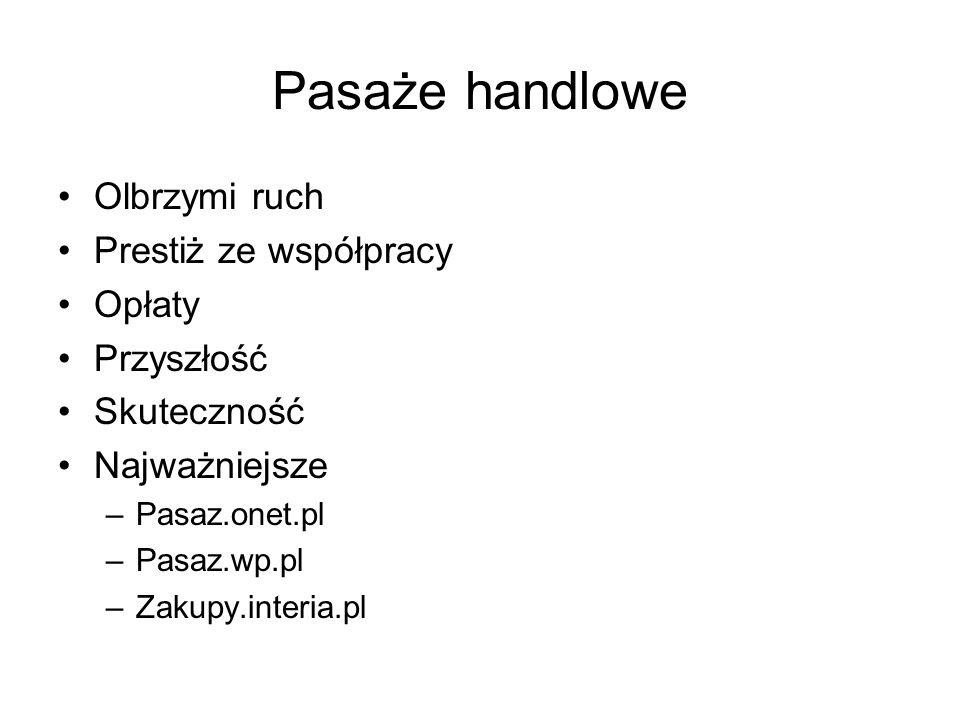 Pasaże handlowe Olbrzymi ruch Prestiż ze współpracy Opłaty Przyszłość Skuteczność Najważniejsze –Pasaz.onet.pl –Pasaz.wp.pl –Zakupy.interia.pl