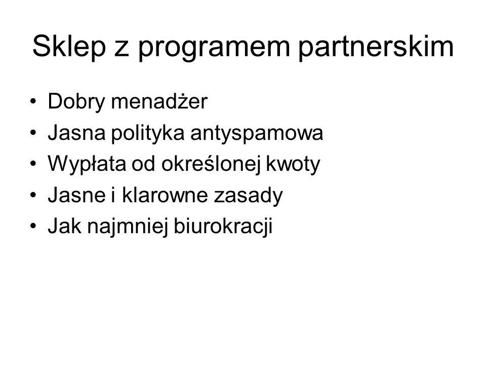 Sklep z programem partnerskim Dobry menadżer Jasna polityka antyspamowa Wypłata od określonej kwoty Jasne i klarowne zasady Jak najmniej biurokracji