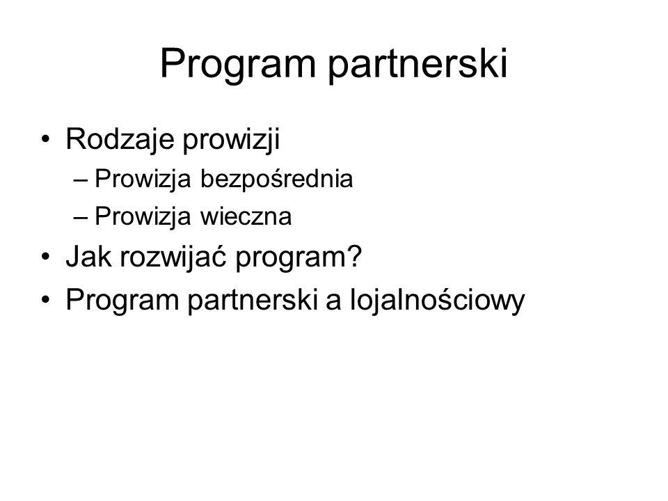 Program partnerski Rodzaje prowizji –Prowizja bezpośrednia –Prowizja wieczna Jak rozwijać program.