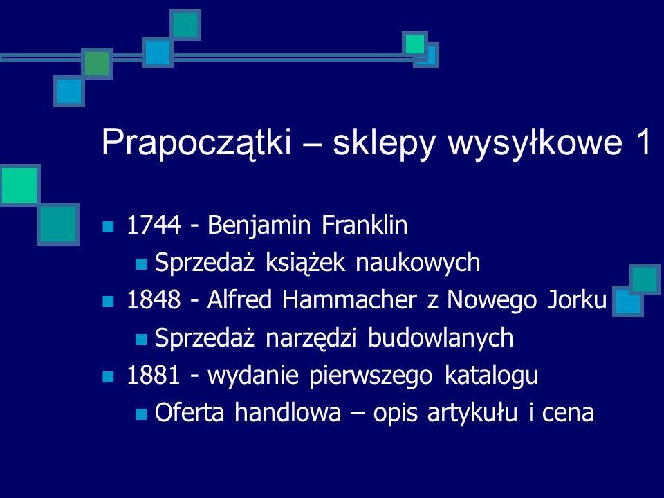 Prapoczątki – sklepy wysyłkowe 1 1744 - Benjamin Franklin Sprzedaż książek naukowych 1848 - Alfred Hammacher z Nowego Jorku Sprzedaż narzędzi budowlan