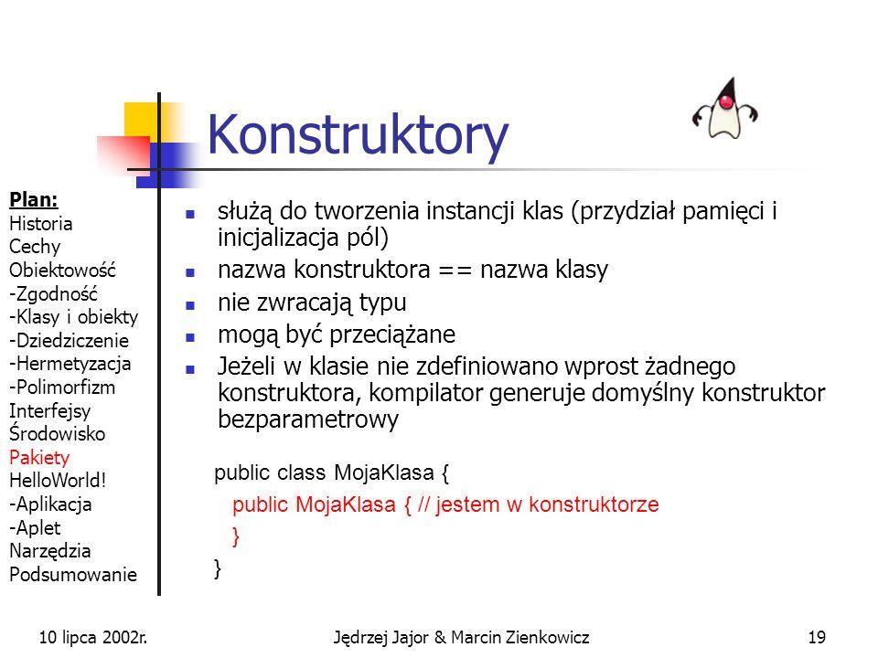 10 lipca 2002r.Jędrzej Jajor & Marcin Zienkowicz18 Programowanie Plan: Historia Cechy Obiektowość -Zgodność -Klasy i obiekty -Dziedziczenie -Hermetyza