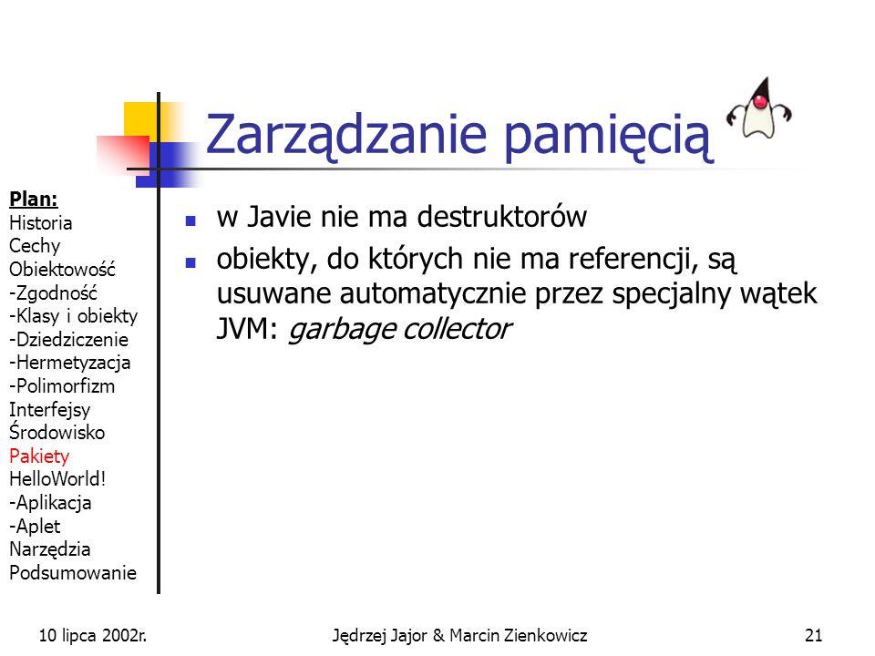 10 lipca 2002r.Jędrzej Jajor & Marcin Zienkowicz20 Przykład konstruktora Plan: Historia Cechy Obiektowość -Zgodność -Klasy i obiekty -Dziedziczenie -H