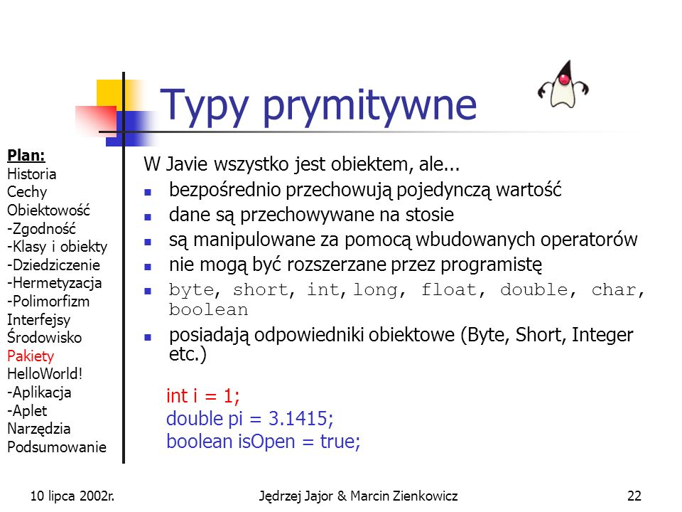 10 lipca 2002r.Jędrzej Jajor & Marcin Zienkowicz21 Zarządzanie pamięcią w Javie nie ma destruktorów obiekty, do których nie ma referencji, są usuwane