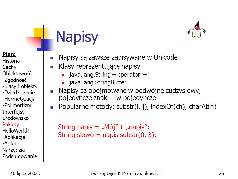 10 lipca 2002r.Jędrzej Jajor & Marcin Zienkowicz25 Liczby Liczby są reprezentowane przez typy prymitywne o różnej dokładności byte, short, int, long f