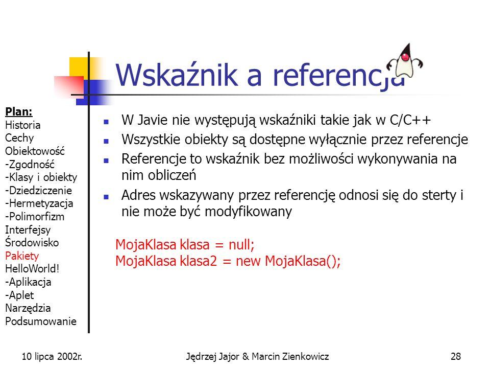 10 lipca 2002r.Jędrzej Jajor & Marcin Zienkowicz27 Tablice Tablice są obiektami specjalnego typu Indeksy są liczone od 0 i są sprawdzane Bardzo ważne