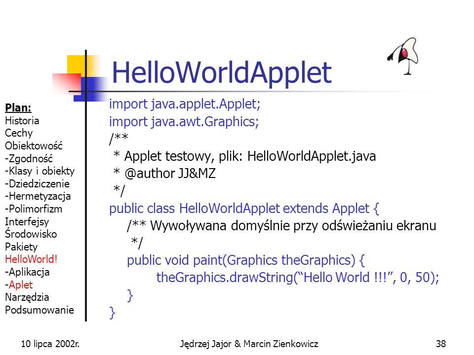 10 lipca 2002r.Jędrzej Jajor & Marcin Zienkowicz37 Java a C++ nie ma typedef (są klasy), nie ma preprocesora (np. #define (są stałe)), nie ma plików n