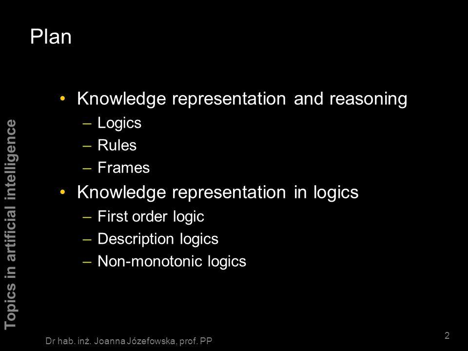 Topics in artificial intelligence 1/1 Dr hab. inż. Joanna Józefowska, prof. PP Knowledge representation