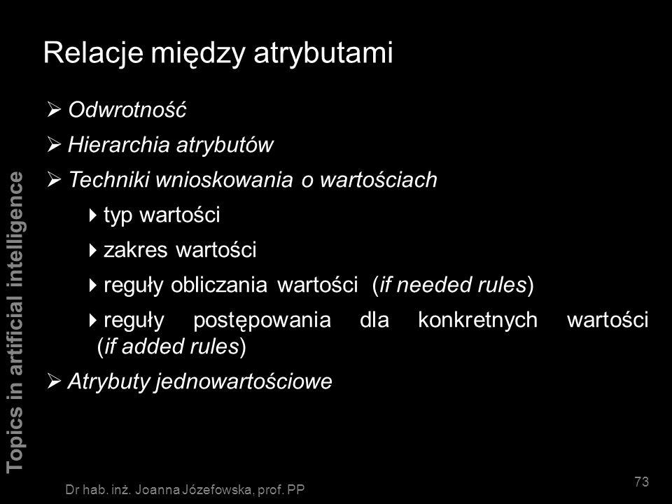 Topics in artificial intelligence 72 Dr hab. inż. Joanna Józefowska, prof. PP Zalety reprezentacji proceduralnej łatwo reprezentować wiedzę o tym jak