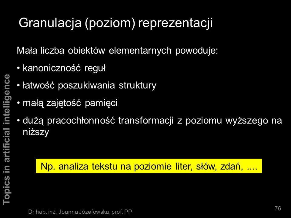 Topics in artificial intelligence 75 Dr hab. inż. Joanna Józefowska, prof. PP Granulacja (poziom) reprezentacji Jest to zagadnienie wyboru obiektów, k