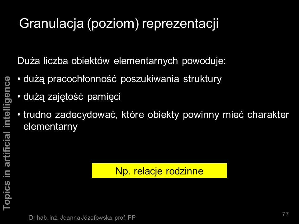 Topics in artificial intelligence 76 Dr hab. inż. Joanna Józefowska, prof. PP Granulacja (poziom) reprezentacji Mała liczba obiektów elementarnych pow