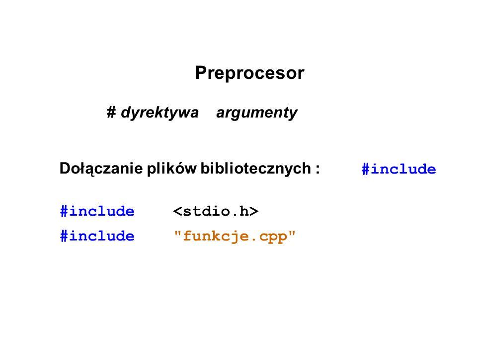 Preprocesor # dyrektywa argumenty Dołączanie plików bibliotecznych : #include #include #include