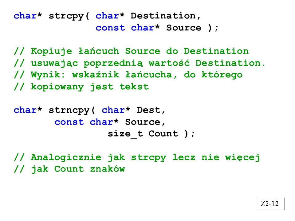 char* strcpy( char* Destination, const char* Source ); // Kopiuje łańcuch Source do Destination // usuwając poprzednią wartość Destination. // Wynik: