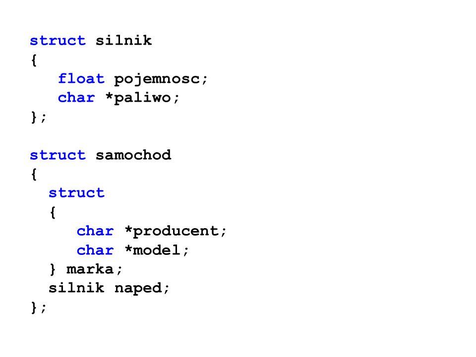 struct silnik { float pojemnosc; char *paliwo; }; struct samochod { struct { char *producent; char *model; } marka; silnik naped; };
