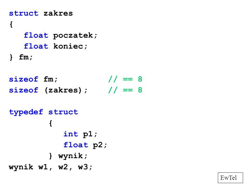 struct zakres { float poczatek; float koniec; } fm; sizeof fm; // == 8 sizeof (zakres); // == 8 typedef struct { int p1; float p2; } wynik; wynik w1,