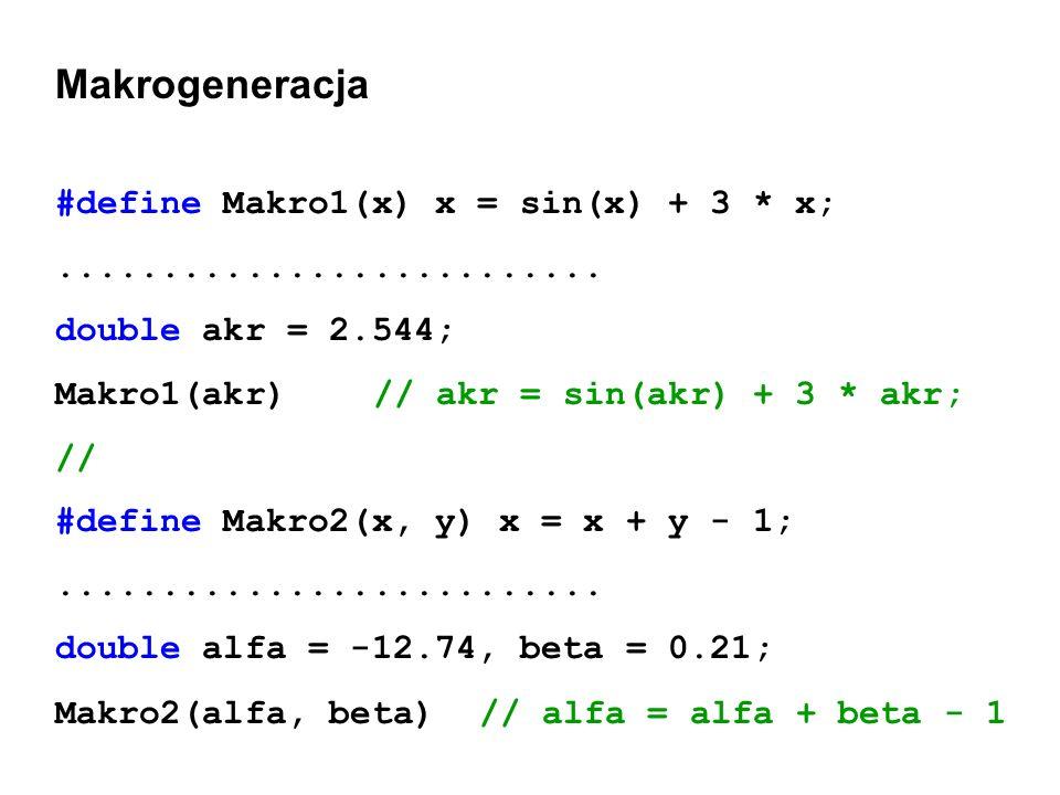 Makrogeneracja #define Makro1(x) x = sin(x) + 3 * x;.......................... double akr = 2.544; Makro1(akr)// akr = sin(akr) + 3 * akr; // #define