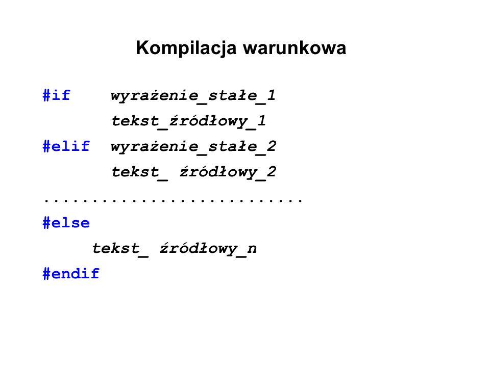 Kompilacja warunkowa #if wyrażenie_stałe_1 tekst_źródłowy_1 #elif wyrażenie_stałe_2 tekst_ źródłowy_2........................... #else tekst_ źródłowy