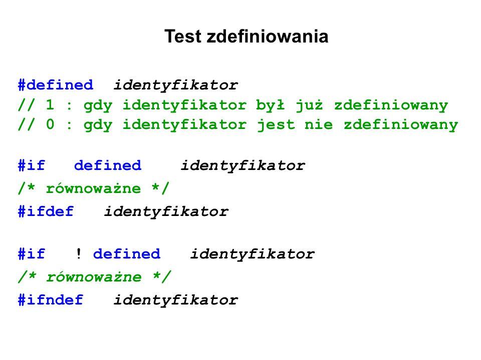Test zdefiniowania #defined identyfikator // 1 : gdy identyfikator był już zdefiniowany // 0 : gdy identyfikator jest nie zdefiniowany #if defined ide