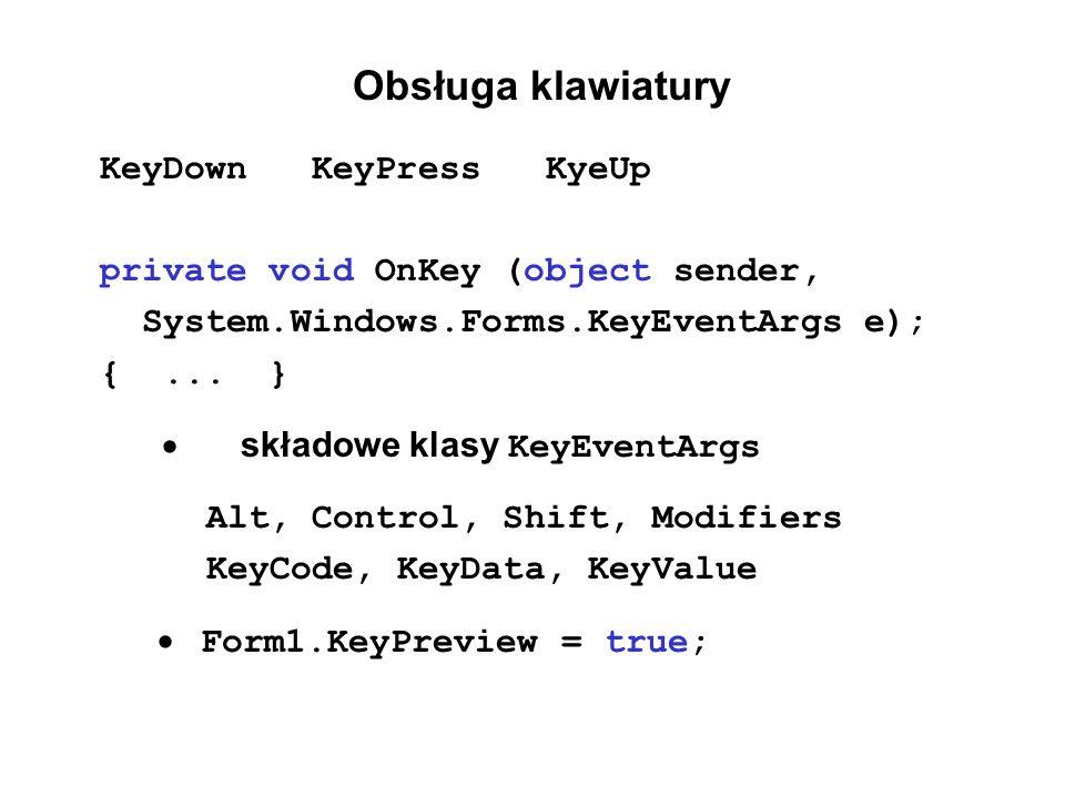 Obsługa klawiatury KeyDown KeyPress KyeUp private void OnKey (object sender, System.Windows.Forms.KeyEventArgs e); {... } składowe klasy KeyEventArgs