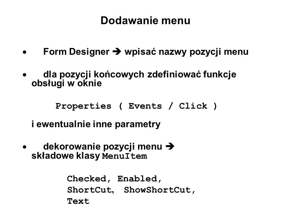 Dodawanie menu Form Designer wpisać nazwy pozycji menu dla pozycji końcowych zdefiniować funkcje obsługi w oknie Properties ( Events / Click ) i ewent