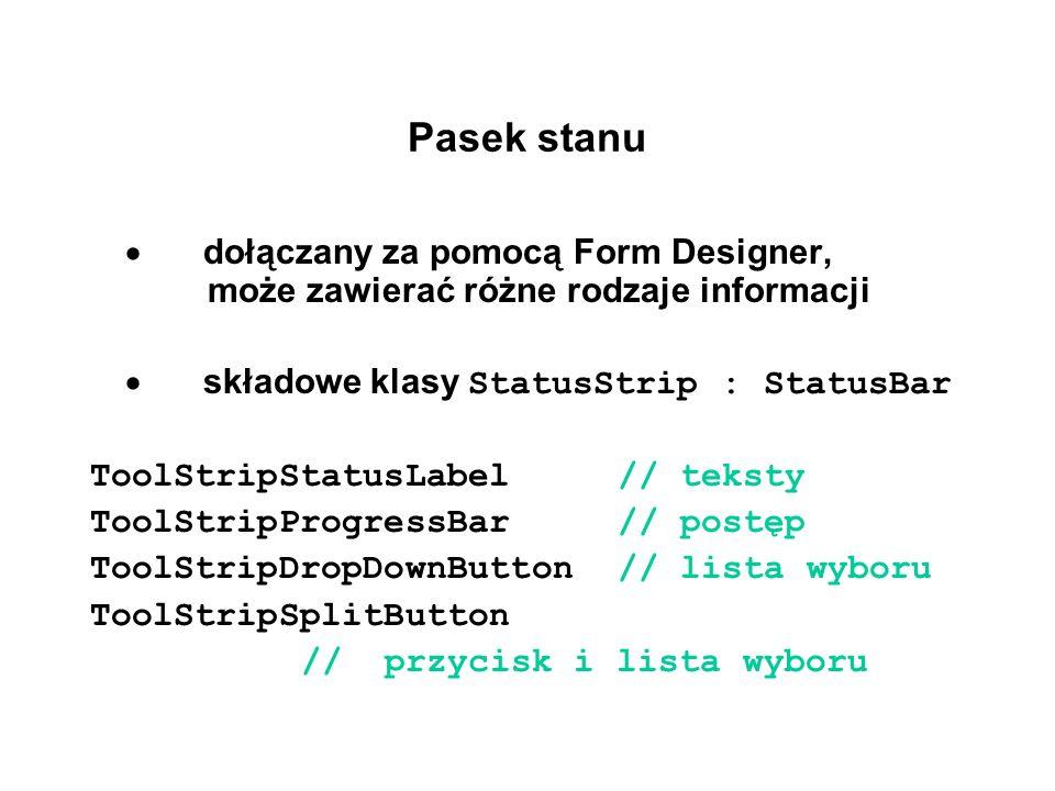 Pasek stanu dołączany za pomocą Form Designer, może zawierać różne rodzaje informacji składowe klasy StatusStrip : StatusBar ToolStripStatusLabel// te