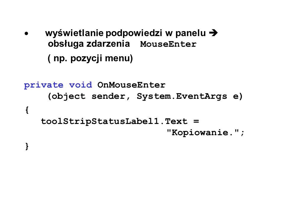 wyświetlanie podpowiedzi w panelu obsługa zdarzenia MouseEnter ( np. pozycji menu) private void OnMouseEnter (object sender, System.EventArgs e) { too