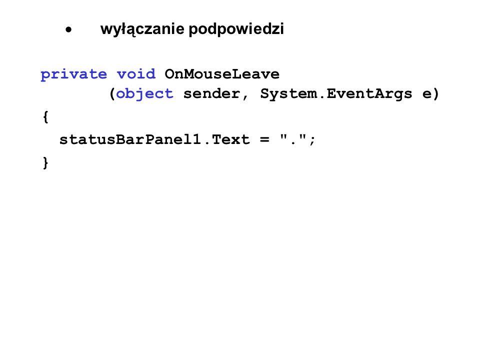 wyłączanie podpowiedzi private void OnMouseLeave (object sender, System.EventArgs e) { statusBarPanel1.Text =