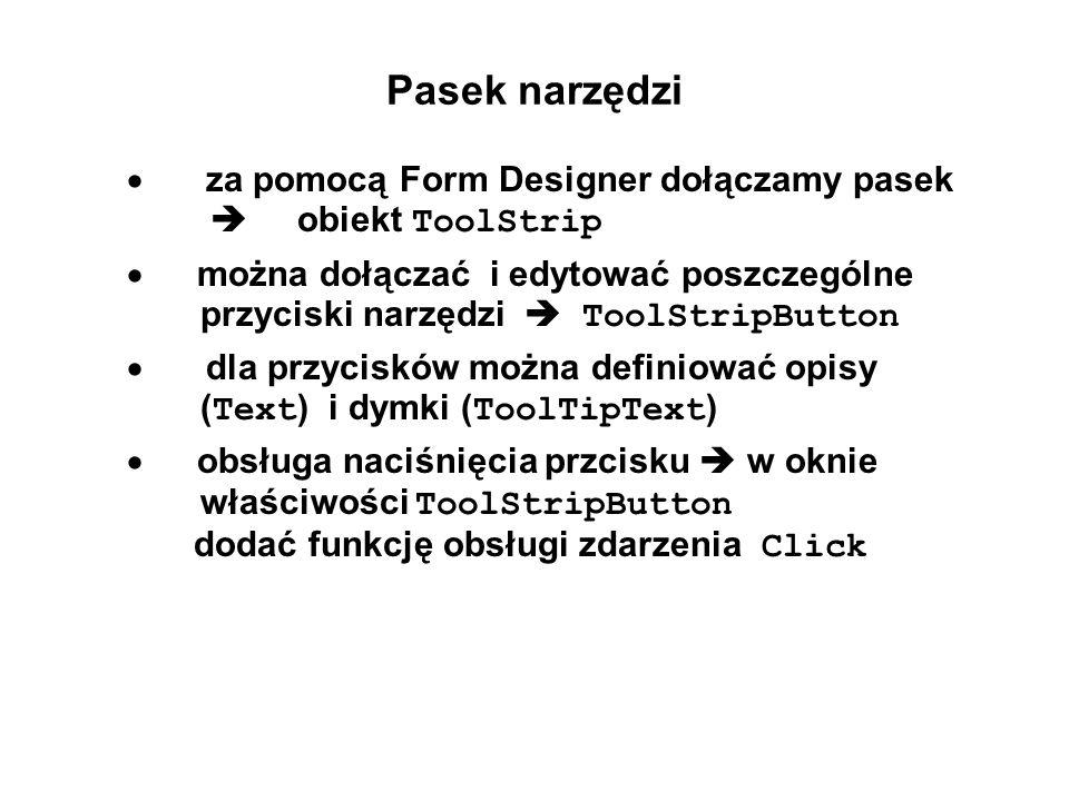 Pasek narzędzi za pomocą Form Designer dołączamy pasek obiekt ToolStrip można dołączać i edytować poszczególne przyciski narzędzi ToolStripButton dla