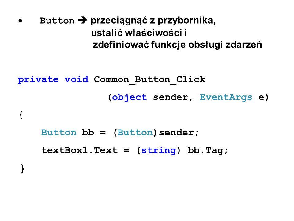 Button przeciągnąć z przybornika, ustalić właściwości i zdefiniować funkcje obsługi zdarzeń private void Common_Button_Click (object sender, EventArgs