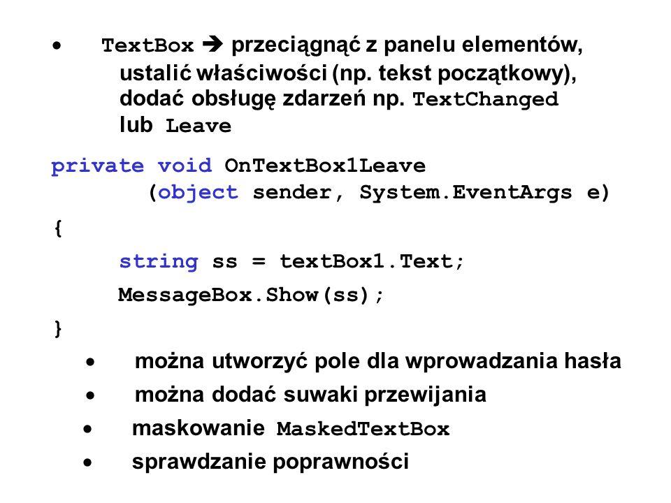 TextBox przeciągnąć z panelu elementów, ustalić właściwości (np. tekst początkowy), dodać obsługę zdarzeń np. TextChanged lub Leave private void OnTex