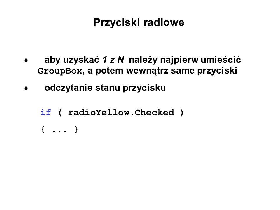 Przyciski radiowe aby uzyskać 1 z N należy najpierw umieścić GroupBox, a potem wewnątrz same przyciski odczytanie stanu przycisku if ( radioYellow.Che