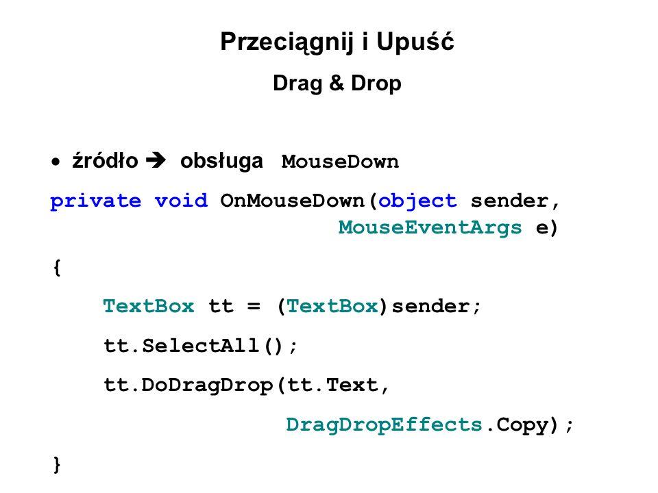 Przeciągnij i Upuść Drag & Drop źródło obsługa MouseDown private void OnMouseDown(object sender, MouseEventArgs e) { TextBox tt = (TextBox)sender; tt.