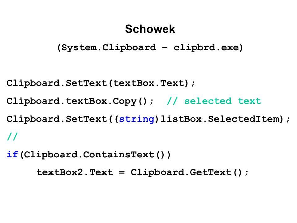Schowek (System.Clipboard – clipbrd.exe) Clipboard.SetText(textBox.Text); Clipboard.textBox.Copy(); // selected text Clipboard.SetText((string)listBox