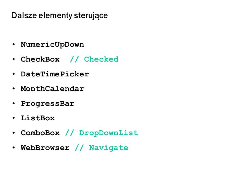 Dalsze elementy sterujące NumericUpDown CheckBox // Checked DateTimePicker MonthCalendar ProgressBar ListBox ComboBox // DropDownList WebBrowser // Na