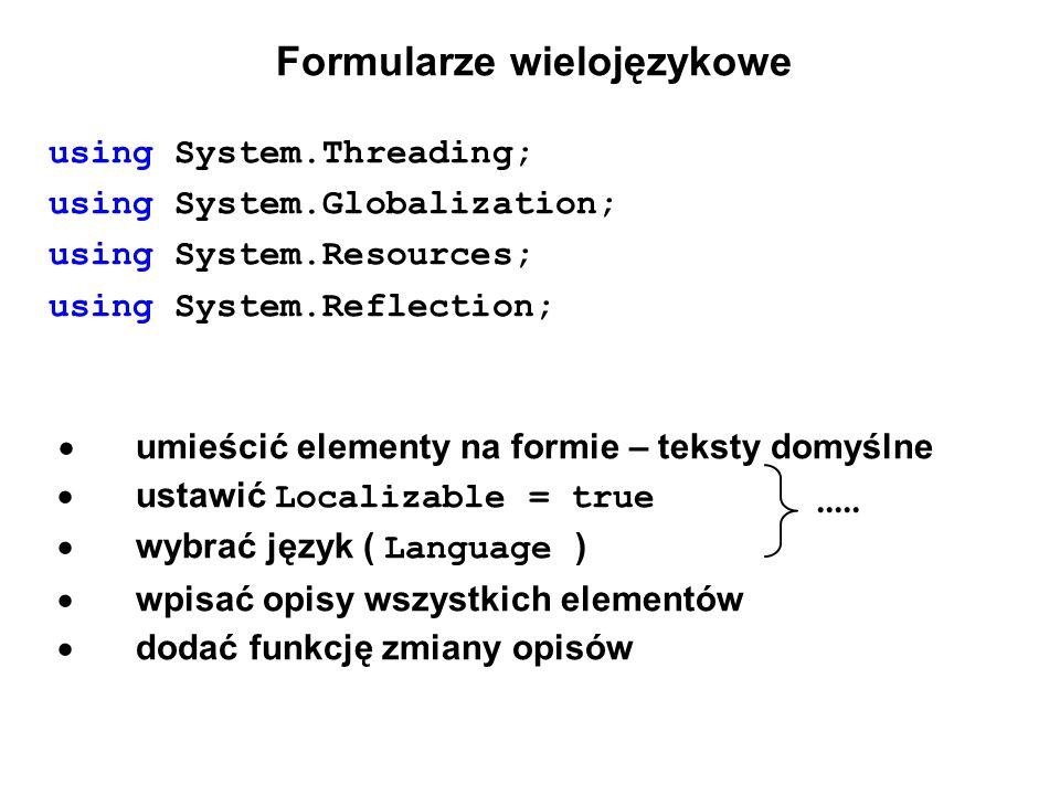 Formularze wielojęzykowe using System.Threading; using System.Globalization; using System.Resources; using System.Reflection; umieścić elementy na for