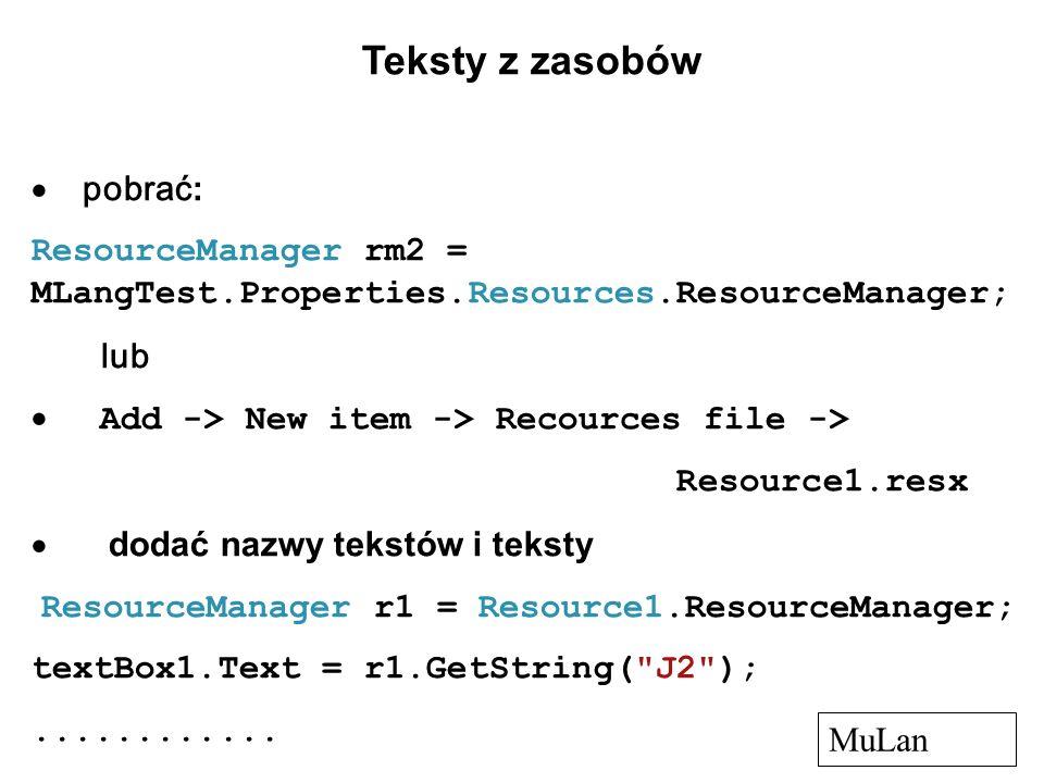 Teksty z zasobów pobrać : ResourceManager rm2 = MLangTest.Properties.Resources.ResourceManager; lub Add -> New item -> Recources file -> Resource1.res