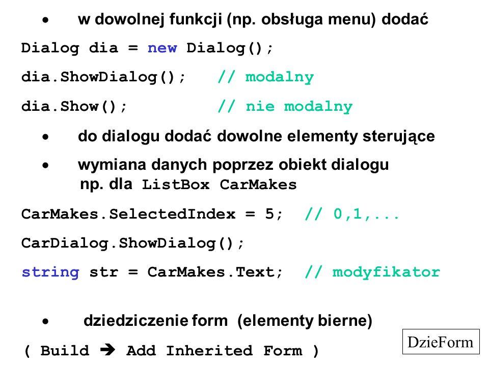 w dowolnej funkcji (np. obsługa menu) dodać Dialog dia = new Dialog(); dia.ShowDialog();// modalny dia.Show();// nie modalny do dialogu dodać dowolne