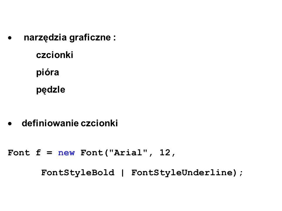 narzędzia graficzne : czcionki pióra pędzle definiowanie czcionki Font f = new Font(
