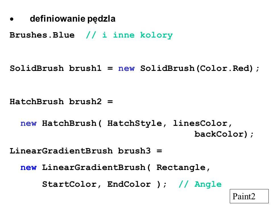 definiowanie pędzla Brushes.Blue // i inne kolory SolidBrush brush1 = new SolidBrush(Color.Red); HatchBrush brush2 = new HatchBrush( HatchStyle, lines