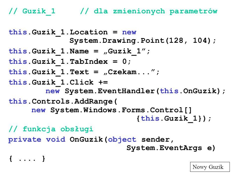 // Guzik_1 // dla zmienionych parametrów this.Guzik_1.Location = new System.Drawing.Point(128, 104); this.Guzik_1.Name = Guzik_1; this.Guzik_1.TabInde