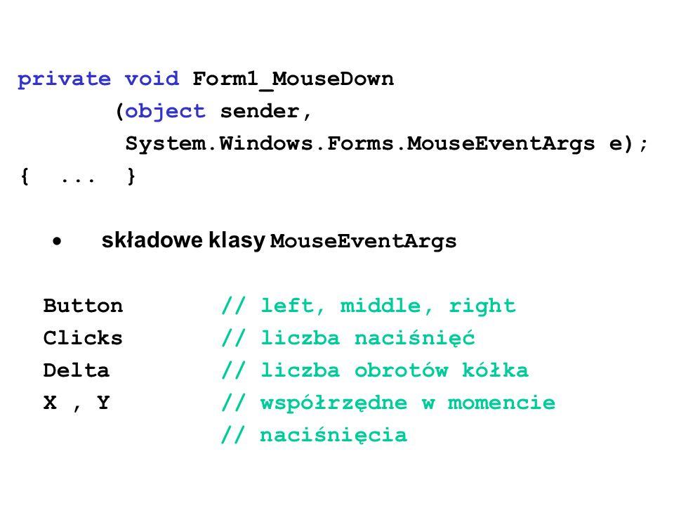 Obsługa klawiatury KeyDown KeyPress KyeUp private void OnKey (object sender, System.Windows.Forms.KeyEventArgs e); {...