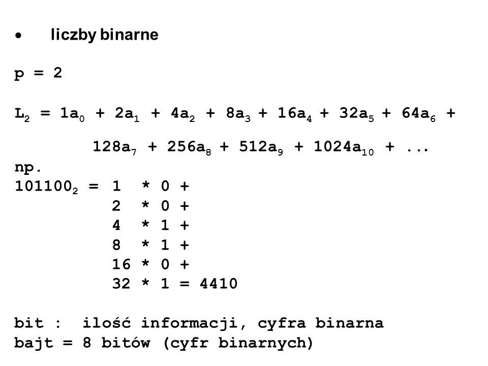 liczby binarne p = 2 L 2 = 1a 0 + 2a 1 + 4a 2 + 8a 3 + 16a 4 + 32a 5 + 64a 6 + 128a 7 + 256a 8 + 512a 9 + 1024a 10 +... np. 101100 2 =1 * 0 + 2 * 0 +