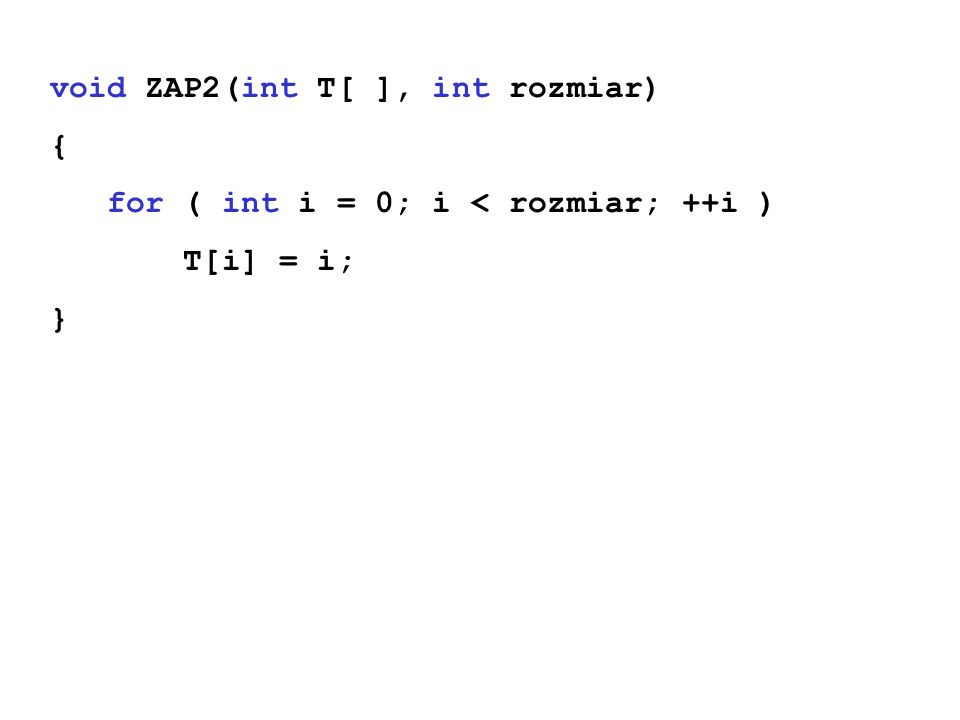 void ZAP2(int T[ ], int rozmiar) { for ( int i = 0; i < rozmiar; ++i ) T[i] = i; }