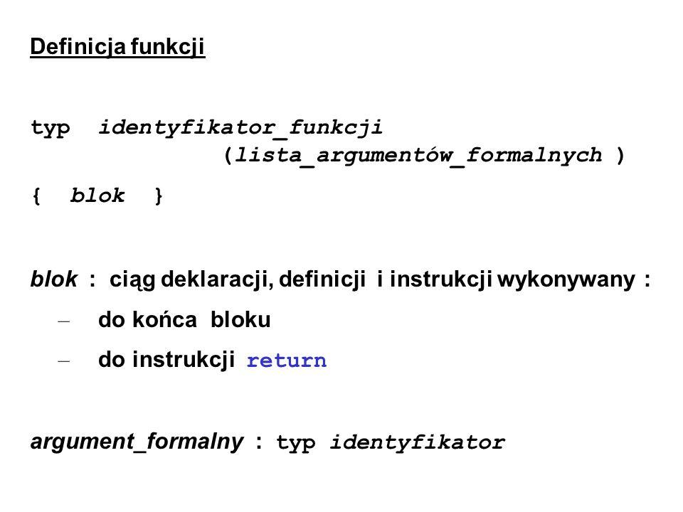 Definicja funkcji typ identyfikator_funkcji (lista_argumentów_formalnych ) { blok } blok : ciąg deklaracji, definicji i instrukcji wykonywany : – do k