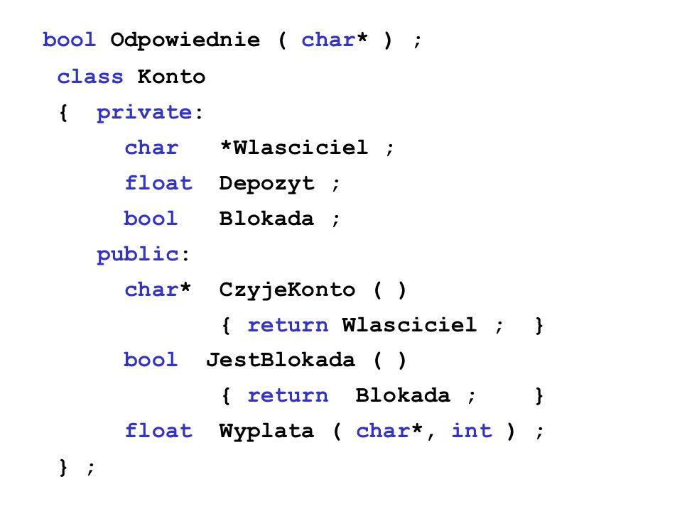 bool Odpowiednie ( char* ) ; class Konto { private: char *Wlasciciel ; float Depozyt ; bool Blokada ; public: char* CzyjeKonto ( ) { return Wlasciciel