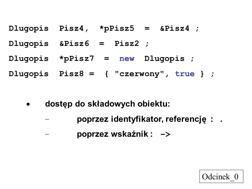 Dlugopis Pisz4, *pPisz5 = &Pisz4 ; Dlugopis &Pisz6 = Pisz2 ; Dlugopis *pPisz7 = new Dlugopis ; Dlugopis Pisz8 = {