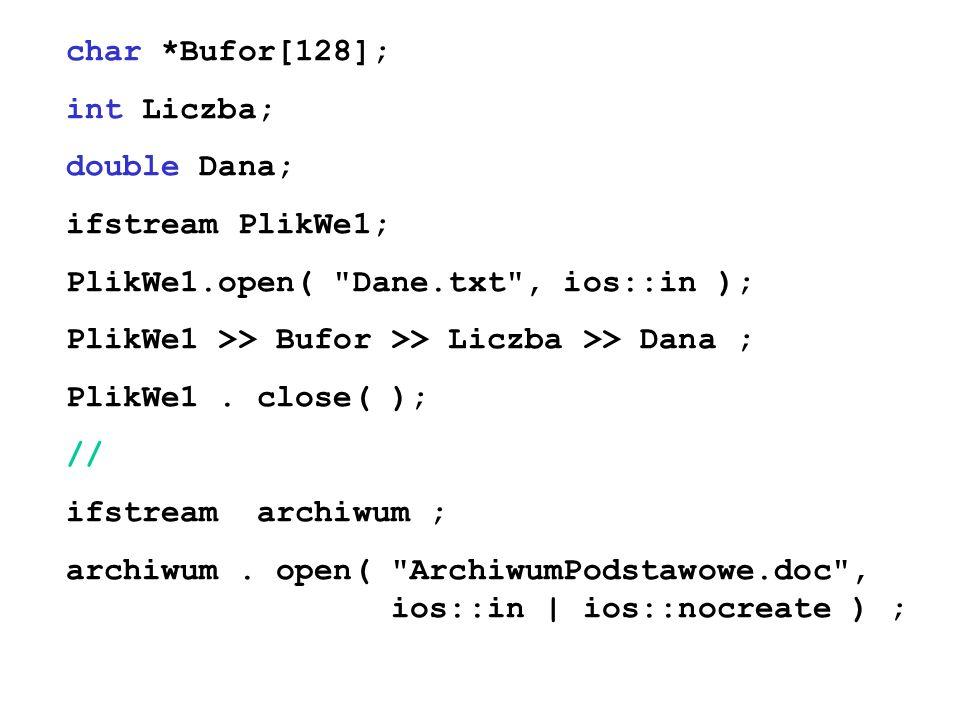 char *Bufor[128]; int Liczba; double Dana; ifstream PlikWe1; PlikWe1.open(