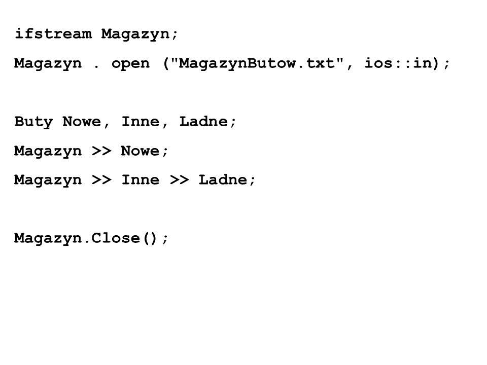 ifstream Magazyn; Magazyn. open (