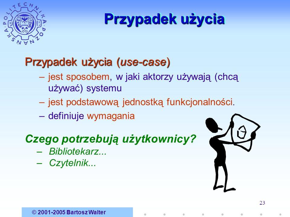 © 2001-2005 Bartosz Walter 23 Przypadek użycia Przypadek użycia (use-case) –jest sposobem, w jaki aktorzy używają (chcą używać) systemu –jest podstawo