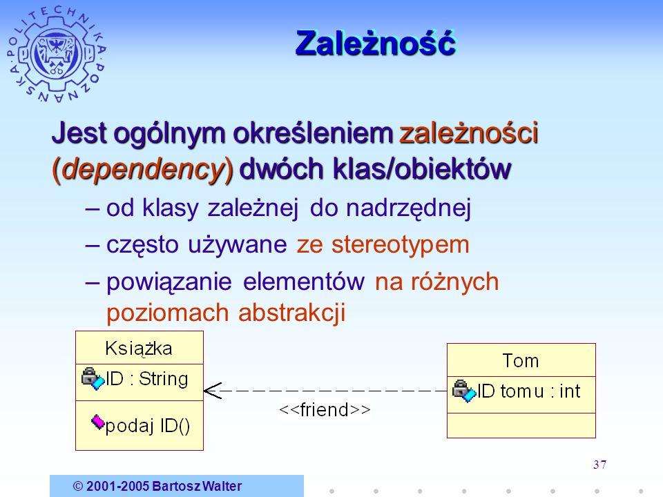 © 2001-2005 Bartosz Walter 37 ZależnośćZależność Jest ogólnym określeniem zależności (dependency) dwóch klas/obiektów –od klasy zależnej do nadrzędnej