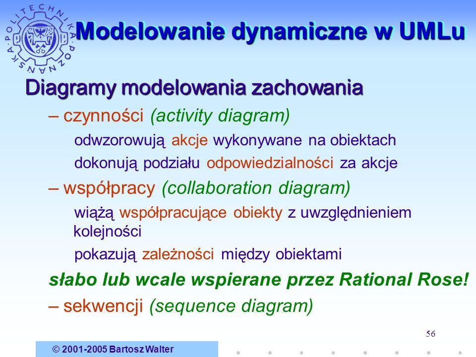 © 2001-2005 Bartosz Walter 56 Modelowanie dynamiczne w UMLu Diagramy modelowania zachowania –czynności (activity diagram) odwzorowują akcje wykonywane